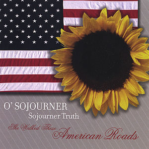 O'Sojourner-O'Sojourner Truth She Walked These Ame