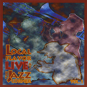 Local Flavor Live at the Jazz Corner