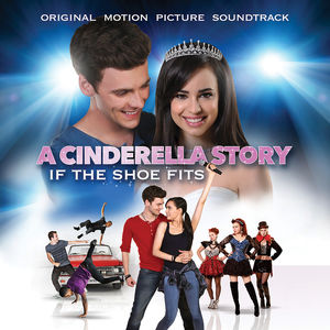 A Cinderella Story: If The Shoe Fits - Original Soundtrack