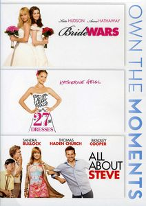 Bride Wars/ 27 Dresses/ All About Steve
