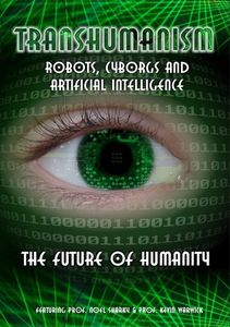Transhumanism: Robots Cyborgs & Artificial Intelli