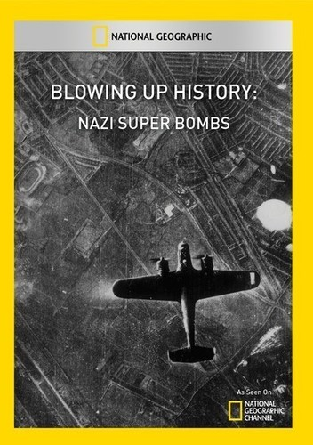 Blowing Up History: Nazi Super Bombs