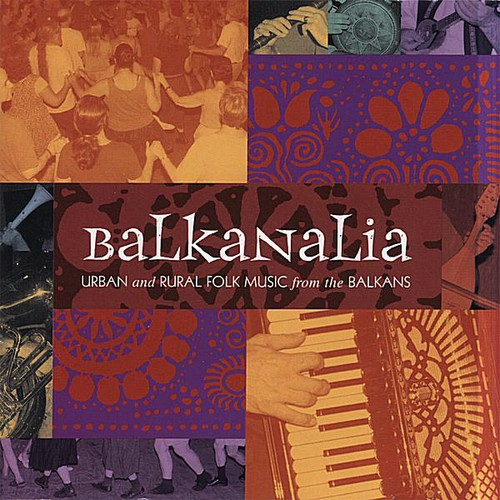 Balkanalia: Urban & Rural Folk Music from Balkans