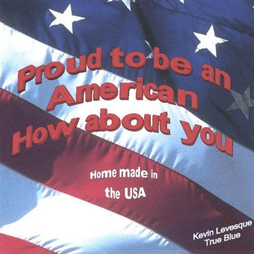 Proud to Be An American How About You?