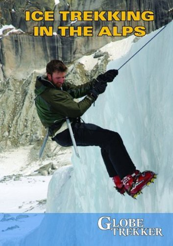Globe Trekking: Ice Trekking the Alps
