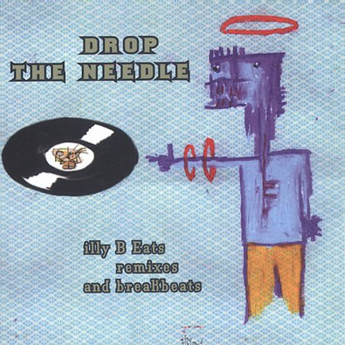 Drop the Needle: Illy B Eats Remixes & /  Various