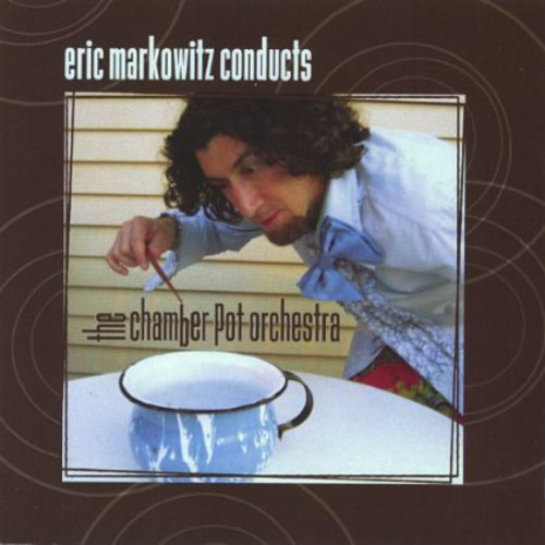 Eric Markowitz Conducts the Chamber Pot Orchestra