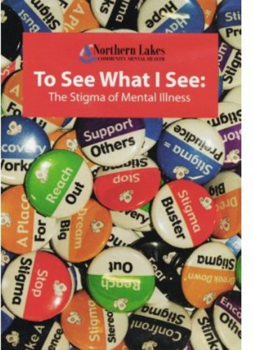 To See What I See: The Stigma of Mental Illness