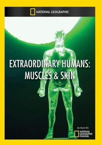 Extraordinary Humans: Muscles & Skin