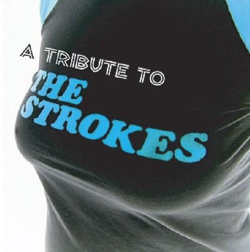Tribute to the Strokes /  Various