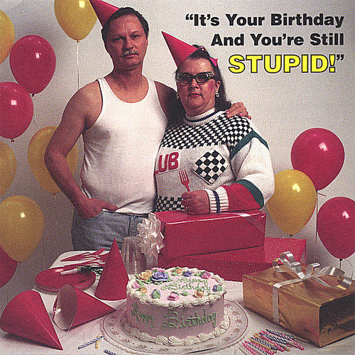 Lyons, Bob : It's Your Birthday & You're Still Stupid