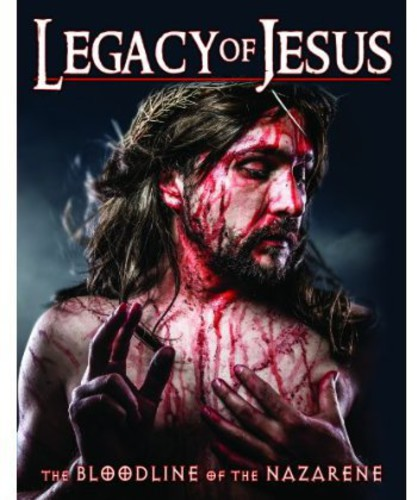 Legacy of Jesus: Bloodline of the Nazarene