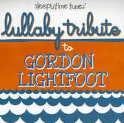 Lullaby Tribute to Gordon Lightfoot /  Various
