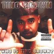 Who Is Tino Brown [Explicit Content]