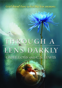 Through the Lens Darkly: Grief Loss & CS Lewis