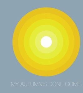 My Autumn's Done Come