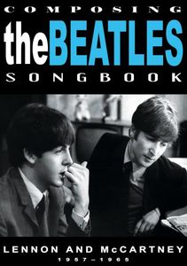 Composing the Beatles Songbook: Lennon & McCartney