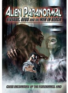 Alien Paranormal: Bigfoot Ufos & the Men in Black