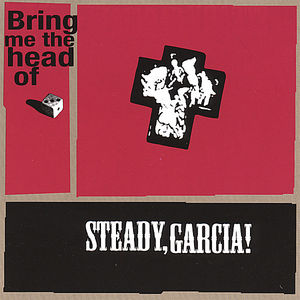 Bring Me the Head of Steady Garcia!