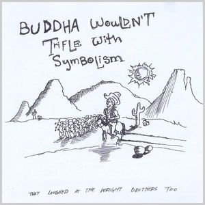 Buddha Wouldn't Trifle with Symbolism