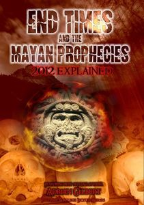 End Times & Mayan Prophecies Explained