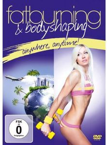 Fat Burning & Body Shaping: Anywhere Anytime
