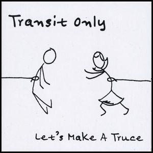 Transit Only : Let's Make a Truce