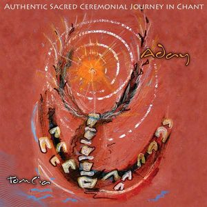 Aday Authentic Sacred Ceremonial Journey in Chant