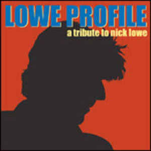 Lowe Profile: A Tribute to Nick Lowe /  Various