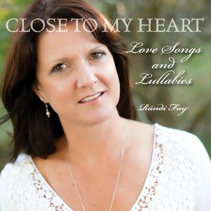 Close to My Heart-Love Songs & Lullabies