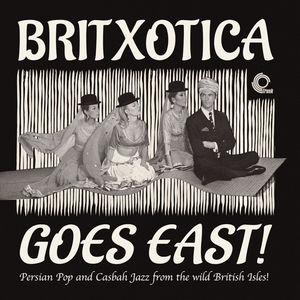 Britxotica Goes East: Persian Pop & Casbah /  Var