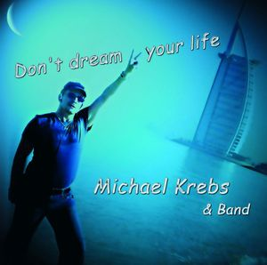 Krebs, Michael & Band : Don't Dream Your Life