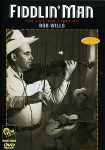 Bob Wills: Fiddlin Man - Life & Times of Bob Wills