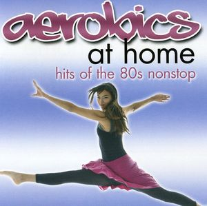 Aerobics at Home: Hits of the 80s Nonstop