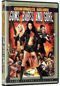 Grindhouse Galore: Guns Babes & Gore