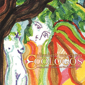 Ecologos: Songs Poems Chants from the Goddess Proj