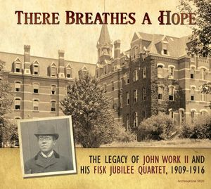 There Breathes Hope: Legacy John Work II 1909-1916