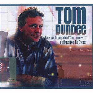 What's Not to Love About Tom Dundee: A Tribute Fro