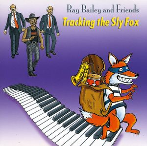 Ray Bailey & Friends Tracking the Sly Fox