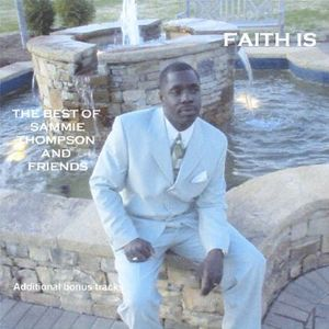 Faith Is-The Best of Sammie Thompson & Friends