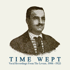 Time Wept: Vocal Recordings from the Levant