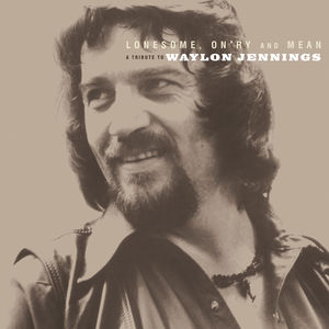 Lonesome On'ry and Mean: A Tribute To Waylon Jennings