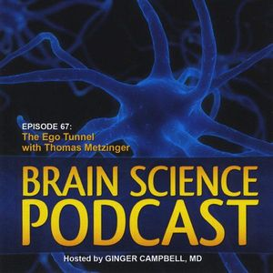 Brain Science Podcast 67: The Ego Tunnel with Thom