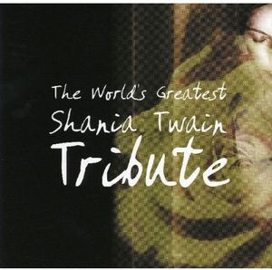 Worlds Greatest Shania Twain Tribute /  Various