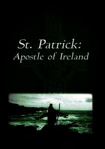 St Patrick: Apostle of Ireland
