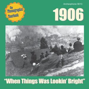 1906: When Things Was Lookin Bright /  Various
