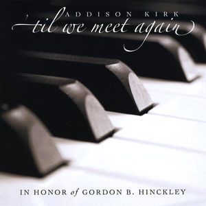'Til We Meet Again: In Honor of Gordon B. Hinckley