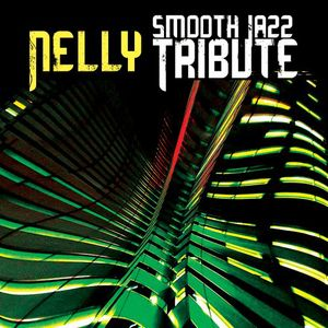 Nelly Tribute: Smooth Jazz Tribute /  Various