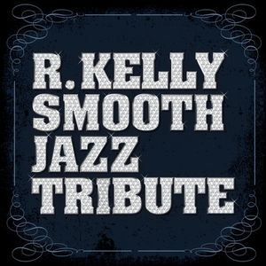 R Kelly Smooth Jazz Tribute /  Various