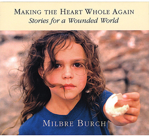 Making the Heart Whole Again: Stories for a Wounde